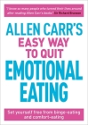 Allen Carr's Easy Way to Quit Emotional Eating: Set Yourself Free from Binge-Eating and Comfort-Eating (Allen Carr's Easyway #17) Cover Image