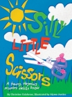 Silly Little Scissors: A Funny, Rhyming Scissors Skills Picture Book (Early Childhood #2) Cover Image