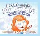 All Around Town (Becka and the Big Bubble) Cover Image