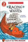 Scholastic Reader Level 2: Tales of the Time Dragon #2: Racing the Waves Cover Image