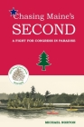 Chasing Maine's Second: A Fight for Congress in Paradise Cover Image