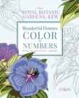 The Royal Botanic Gardens, Kew: Wonderful Flowers Color-By-Numbers: Over 40 Beautiful Images Cover Image