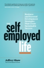 The Self-Employed Life: Business and Personal Development Strategies That Create Sustainable Success Cover Image