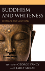 Buddhism and Whiteness: Critical Reflections (Philosophy of Race) Cover Image