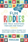 Fun Riddles and Trick Questions For Kids and Family: 300 Riddles and Brain Teasers That Kids and Family Will Enjoy Ages 7-9 8-12 Cover Image