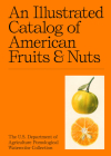 An Illustrated Catalog of American Fruits & Nuts: The U.S. Department of Agriculture Pomological Watercolor Collection Cover Image