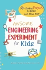 Awesome Engineering Experiments For Kids: 50+ Exciting Projects to Build and Have Fun (Awesome STEAM Activities for Kids) Cover Image
