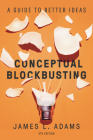 Conceptual Blockbusting: A Guide to Better Ideas, Fifth Edition Cover Image