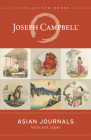 Asian Journals: India and Japan (Collected Works of Joseph Campbell) Cover Image