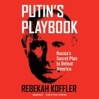 Putin's Playbook Lib/E: Russia's Secret Plan to Defeat America Cover Image
