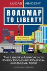 Roadmap to Liberty: The Liberty-Approach to Every Economic, Political and Social Topic Cover Image