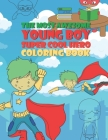 The Most Awesome Young Boy Super Cool Hero Coloring Book: 30 Fun Large Coloring Pages Showing Boys As Super Cool Hero's In Very Inspiring And Positive Cover Image