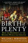 The Birth of Plenty: How the Prosperity of the Modern Work Was Created Cover Image