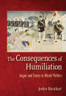 The Consequences of Humiliation: Anger and Status in World Politics Cover Image