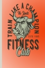 Train Like A Champion No Limits ESTD 1995 Fitness Club: To track your performance improvement. Enter your weights and repetitions here. Cover Image