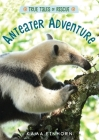 Anteater Adventure (True Tales of Rescue) Cover Image