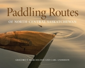 Paddling Routes of North-Central Saskatchewan Cover Image