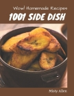 Wow! 1001 Homemade Side Dish Recipes: From The Homemade Side Dish Cookbook To The Table Cover Image