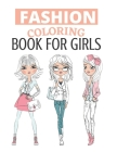 Fashion Coloring Book For Girls: For Adults, Teens, and Girls of All Ages (Adult Coloring Books Fashion) Cover Image
