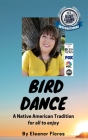 Bird Dance: A Native American Tradition For All to Enjoy Cover Image