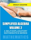 Simplified Algebra (Volume 2): A Self-Explanatory Mathematics Series Cover Image