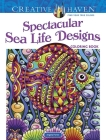 Creative Haven Spectacular Sea Life Designs Coloring Book (Creative Haven Coloring Books) Cover Image