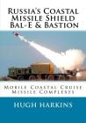 Russia's Coastal Missile Shield, Bal-E & Bastion: Mobile Coastal Cruise Missile Complexes Cover Image