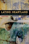 Latino Heartland: Of Borders and Belonging in the Midwest Cover Image