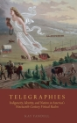 Telegraphies: Indigeneity, Identity, and Nation in America's Nineteenth-Century Virtual Realm Cover Image