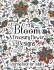 Bloom A Treasury Flower Designs Coloring Book For Adults: Relaxation 100 Floral Mandala Art, Flowers Pattern Coloring Book- Great Gift For Mother's Da Cover Image