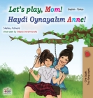 Let's play, Mom! (English Turkish Bilingual Children's Book) Cover Image