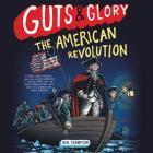 Guts & Glory: The American Revolution (Guts and Glory #4) Cover Image