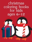Christmas Coloring Books For Kids Ages 6-12: Christmas Coloring Pages for Boys, Girls, Toddlers Fun Early Learning Cover Image
