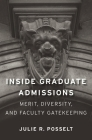 Inside Graduate Admissions: Merit, Diversity, and Faculty Gatekeeping Cover Image