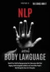 NLP and Body Language: Rebuild Your World by Reprogramming Your Subconscious Mind! Quit Begging, Build Unstoppable Confidence and Control Oth Cover Image