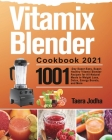 Vitamix Blender Cookbook 2021: 1001-Day Super-Easy, Super-Healthy Vitamix Blender Recipes for All-Natural Meals to Weight Loss, Detox, Energy Boosts, Cover Image
