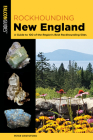 Rockhounding New England: A Guide to 100 of the Region's Best Rockhounding Sites Cover Image