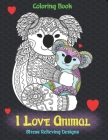 I Love Animal - Coloring Book - Stress Relieving Designs Cover Image