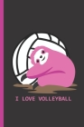 I Love Volleyball: Notebook & Journal Or Diary For Volleyball & Sloth Lovers - Take Your Notes Or Gift It, Wide Ruled Paper (120 Pages, 6 Cover Image