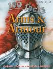 100 Facts Arms & Armour: Be as Brave as a Knight and Get to Grips with an Arsenal of Cover Image