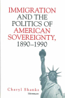 Immigration and the Politics of American Sovereignty, 1890-1990 Cover Image