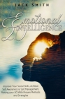 Emotional Intelligence 2.0: Improve Your Social Skills, Achieve Self Awareness & Self Management, Raising your EQ With Proven Methods and Strategi Cover Image