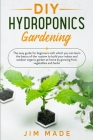 DIY Hydroponics Gardening: The easy guide for beginners with which you can learn the basics of the system to build your indoor and outdoor organi Cover Image