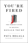 You're Fired: The Perfect Guide to Beating Donald Trump Cover Image
