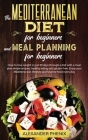 The Mediterranean diet for beginners and Meal Planning for beginners: How to lose weight in just 30 days through a diet with a meal plan simple recipe Cover Image