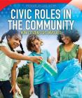 Civic Roles in the Community: How Citizens Get Involved (Spotlight on Civic Action) Cover Image