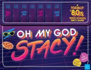 Oh My God, Stacy! A Totally 80's High School Party Game – For 3-12 Players, Ages 14+ - Find Your Clique and Race to be the Coolest in School – Rad Card Game with Retro 80's Vibe Cover Image