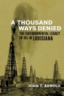 A Thousand Ways Denied: The Environmental Legacy of Oil in Louisiana Cover Image
