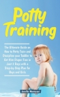 Potty Training: The Ultimate Guide on How to Potty Train and Discipline your Toddler to Get Him Diaper Free in Just a Weekend with a S Cover Image