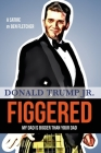 FIGGERED (My Dad is Bigger Than Your Dad): Donald Trump Jr. Cover Image